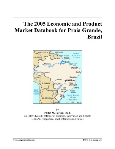 The 2005 Economic and Product Market Databook for Praia Grande, Brazil ebook