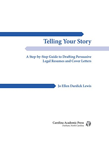 Telling Your Story: A Step-by-Step Guide to Drafting Persuasive Legal Resumes and Cover Letters