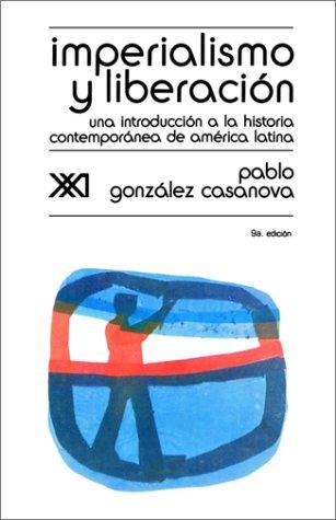 Imperialismo y Liberacion. Una Introduccion a la Historia (Spanish Edition) [Pablo Gonzalez Casanova - Pablo Gonzalez Casanova] (Tapa Blanda)