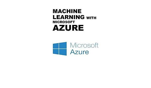 Amazon Com Machine Learning With Microsoft Azure Ebook Michael