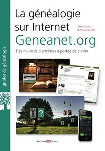 La généalogie sur internet : Geneanet.org - 4e édition: Des milliards dancêtres à portée de clavier. Arnaud Cuissot
