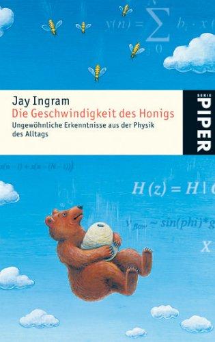 Die Geschwindigkeit des Honigs: Ungewöhnliche Erkenntnisse aus der Physik des Alltags (Piper Taschenbuch, Band 4517)