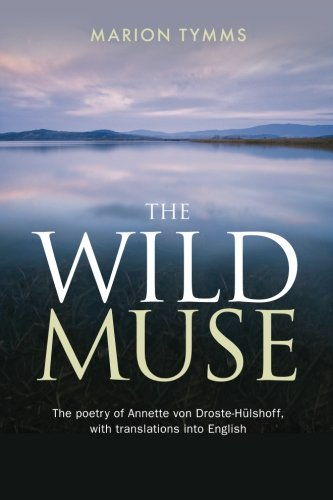 The Wild Muse: The poetry of Annette von Droste-Hülshoff, with translations into English (The poet Annette von Droste-Hülshoff) (Volume 2)