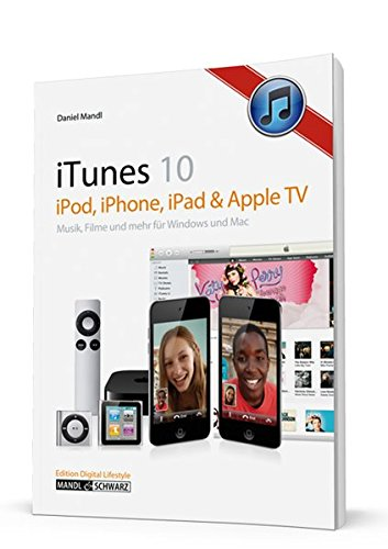 iTunes 10: iPod, iPhone, iPad & Apple TV: Musik, Filme und mehr - für Windows & Mac