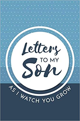 Letters to My Son as I Watch You Grow: Cool Notebook, Mother Book to