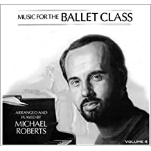 Music for the Ballet Class Arranged and Played By Michael Roberts Volume 4