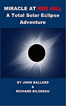 Miracle at Red Hill: A Total Solar Eclipse Adventure by [Ballard, John, Bilodeau Sr., Richard]