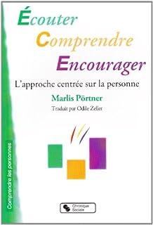 Ecouter, comprendre, encourager: l'approche centrée sur la personne, Pörtner, Marlis