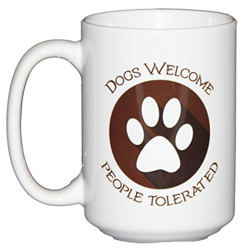 Dog Lover Coffee Mug - 15oz Dogs Welcome People Tolerated Funny Coffee Mug for Canine Lovers