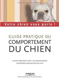 Guide pratique du comportement du chien : Votre chien vous parle ! par Edith Beaumont-Graff