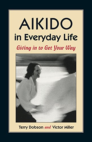 Aikido in Everyday Life: Giving in to Get Your Way [Terry Dobson - Victor Miller] (Tapa Blanda)