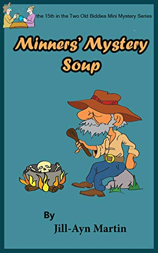 (Miner's Mystery Soup (Two Old Biddies Mini-Mysteries Book 16))