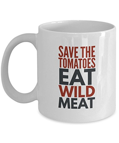 Hunting Mug - Save The Tomatoes Eat Wild Meat Mug - Coffee Cups for Men - Funny Hunting Gifts