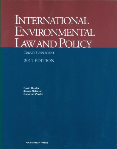 International Environmental Law and Policy, Treaty Supplement, 2011 2011 Edition by David Hunter, James Salzman, Durwood Zaelke published by Foundation Press (2011)