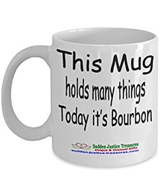 This Mug Holds Many Things Today It's Bourbon White Mug Unique Birthday, Special Or Funny Occasion Gift. Best 11 Oz Ceramic Novelty Cup for Coffee, Tea, Hot Chocolate Or Toddy