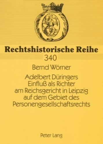 Adelbert Düringers Einfluß als Richter am Reichsgericht in Leipzig auf dem Gebiet des Personengesellschaftsrechts (Rechtshistorische Reihe) (German Edition)