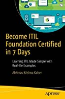 Become ITIL Foundation Certified in 7 Days: Learning ITIL Made Simple with Real-life Examples Front Cover