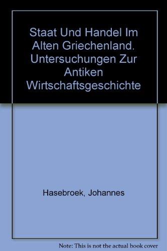 Staat Und Handel Im Alten Griechenland. Untersuchungen Zur Antiken Wirtschaftsgeschichte