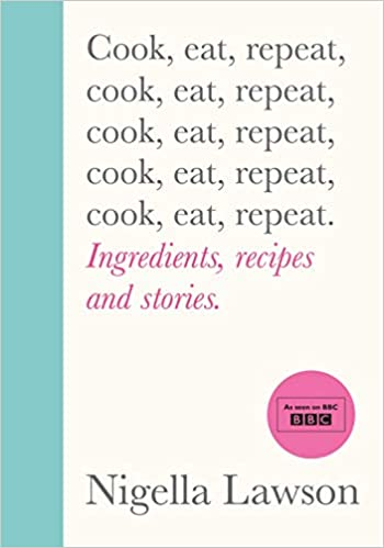 Cook Eat Repeat Ingredients Recipes And Stories Lawson Nigella Livres Amazon Fr