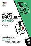 Audio Parallelo Arabo - Impara l'arabo con 501 Frasi utilizzando l'Audio Parallelo - Volume 2 (Italian Edition)