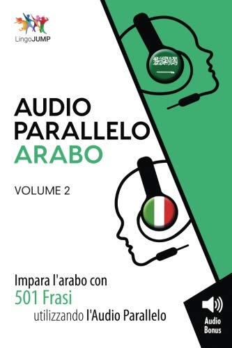 Audio Parallelo Arabo - Impara l'arabo con 501 Frasi utilizzando l'Audio Parallelo - Volume 2 (Italian Edition) by CreateSpace Independent Publishing Platform