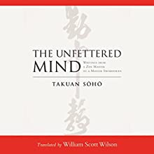 The Unfettered Mind: Writings from a Zen Master to a Master Swordsman Audiobook by William Scott Wilson (translator), Takuan Soho Narrated by Roger Clark
