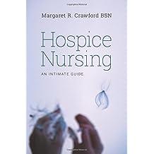 Hospice Nursing: An Intimate Guide