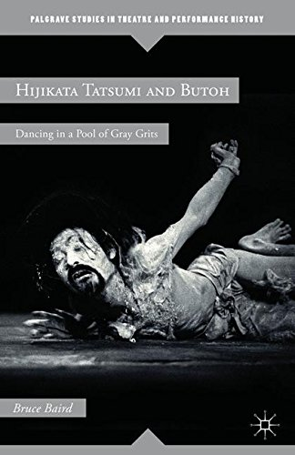 Hijikata Tatsumi And Butoh  Dancing In A Pool Of Gray Grits  Palgrave Studies In Theatre And Performance History