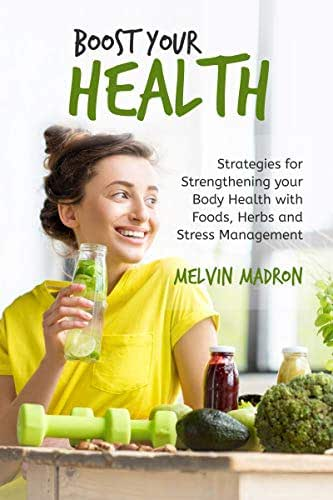 Boost Your Health: Strategies for strengthening your body health with Foods, Herbs and Stress Management