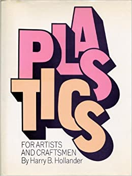 Plastics for Artists and Craftsmen, Harry B Hollander