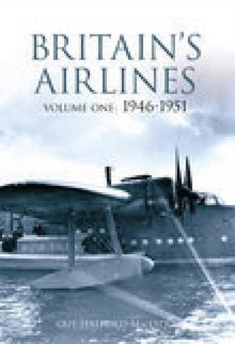 Britain's Airlines Volume One: 1946-1951