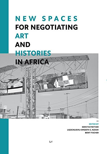 New Spaces for Negotiating Art (and) Histories in Africa (African Art and Visual Cultures. Arts et cultures visuelles d'Afrique. Kunst und Visuelle Kulturen Afrikas)