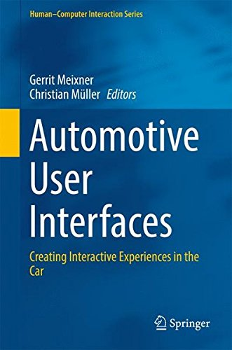 Automotive User Interfaces: Creating Interactive Experiences In The Car (Human–Computer Interaction Series)