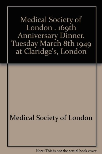 Medical Society of London . 169th Anniversary Dinner. Tuesday March 8th 1949 at Claridge