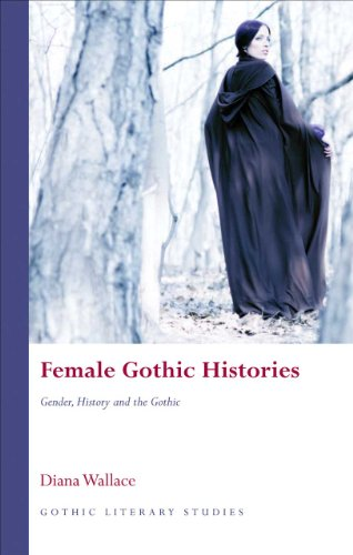 Female Gothic Histories: Gender, History and the Gothic (Gothic Literary Studies) ()