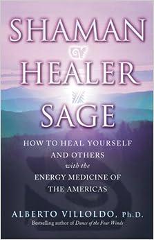 Shaman, Healer, Sage by Alberto Villoldo (2001-10-01)
