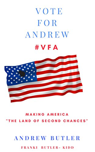Vote For Andrew  MAKING AMERICA THE LAND OF SECOND CHANCES: MAKING AMERICA THE LAND OF SECOND CHANCES