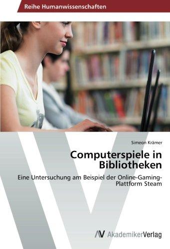 Computerspiele in Bibliotheken: Eine Untersuchung am Beispiel der Online-Gaming-Plattform Steam (German Edition) ebook