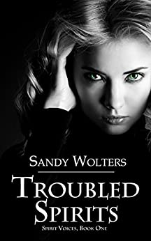 Troubled Spirits (Spirit Voices Book 1) by [Wolters, Sandy]