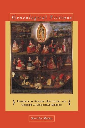 Genealogical Fictions: Limpieza de Sangre, Religion, and Gender in Colonial Mexico pdf epub