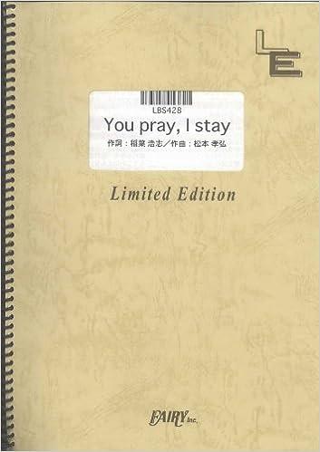 You Pray I Stay By Bz Lbs428 Fairy Inc Japan