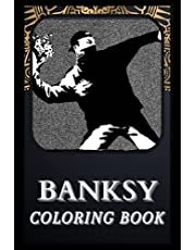 Banksy Coloring Book: Incredible Banksy Illustrations For Every Age. ( Great Gift, Fun Activity, Boredom Breaker)