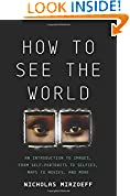 #4: How to See the World: An Introduction to Images, from Self-Portraits to Selfies, Maps to Movies, and More