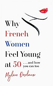 Why French Women Feel Young at 50: … and how you can too (English Edition)