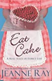 Front cover for the book Eat Cake by Jeanne Ray