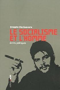 Le socialisme et l'homme : Ecrits politiques par Guevara