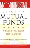 img - for The Morningstar Guide to Mutual Funds: 5-Star Strategies for Success book / textbook / text book