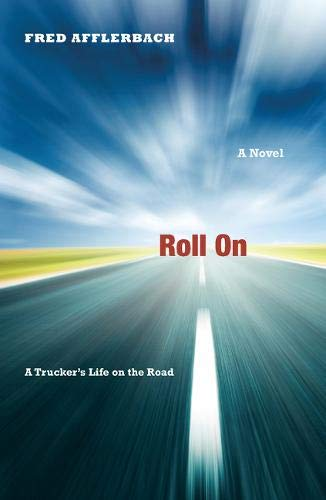 Roll On: A Trucker's Life on the Road (Food For Over The Road Truck Drivers)