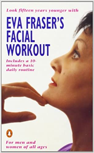 Eva Frasers Facial Workout: Look Fifteen Years Younger with ...