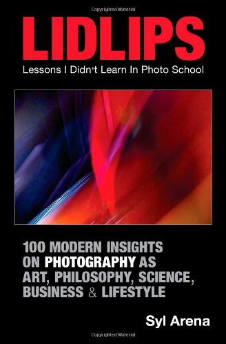 LIDLIPS Lessons I Didn't Learn In Photo School: 100 Modern Insights On Photography